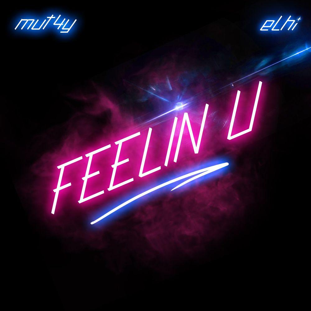 Mut4y & Elhi Feelin U