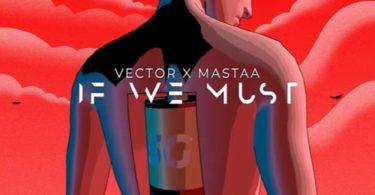 Vector ft. Masterkraft If We Must (Sun x Rain)