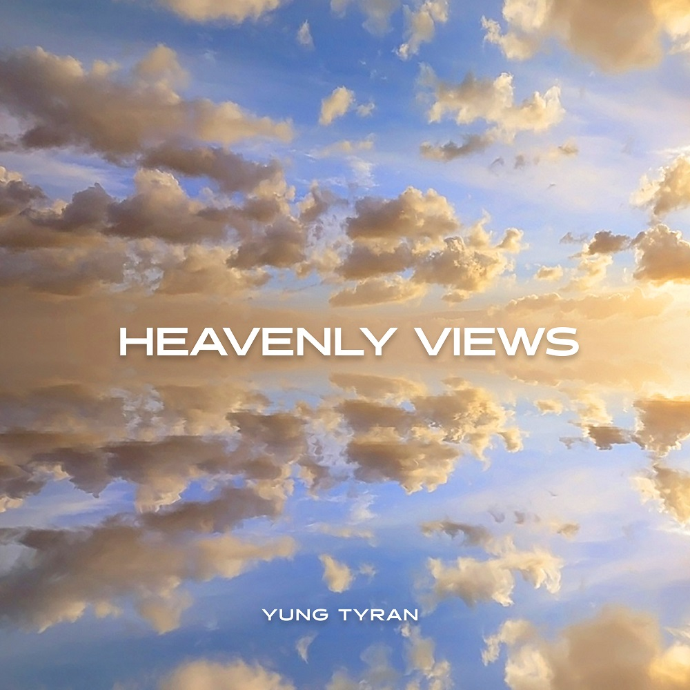 Yung Tyran Heavenly Views