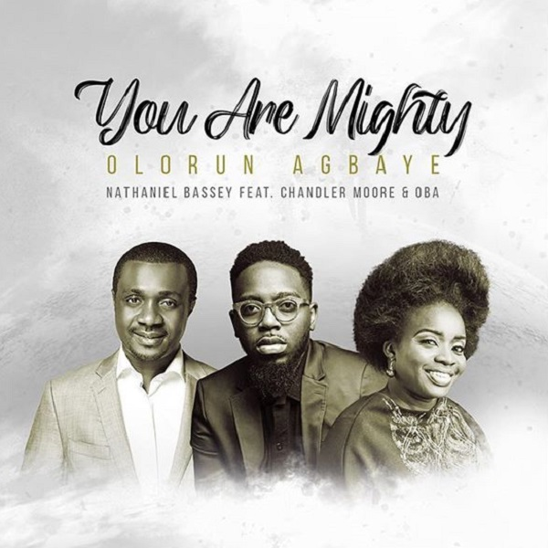 Nathaniel Bassey Olorun Agbaye (You Are Mighty)