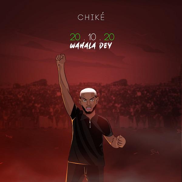 Chike 20.10.20 (Wahala Dey)