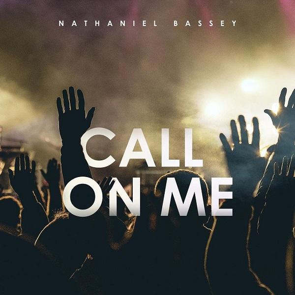 Nathaniel Bassey Call On Me