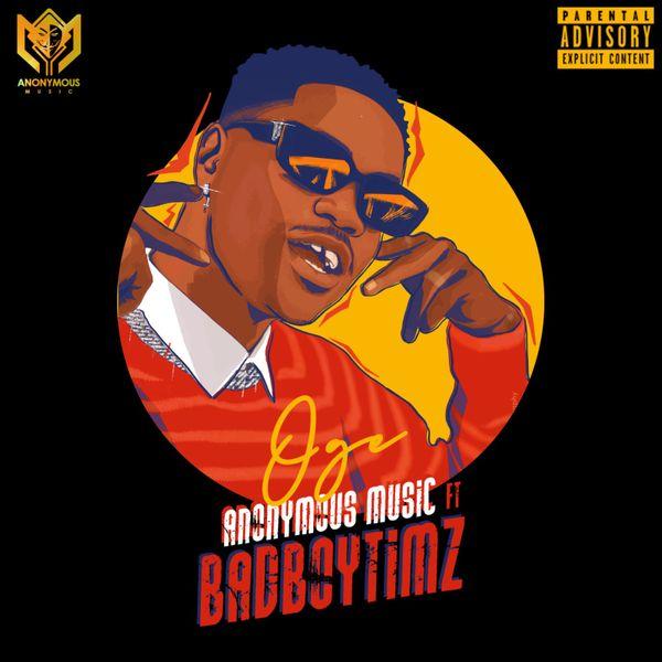 Anonymous Music Bad Boy Timz Oge