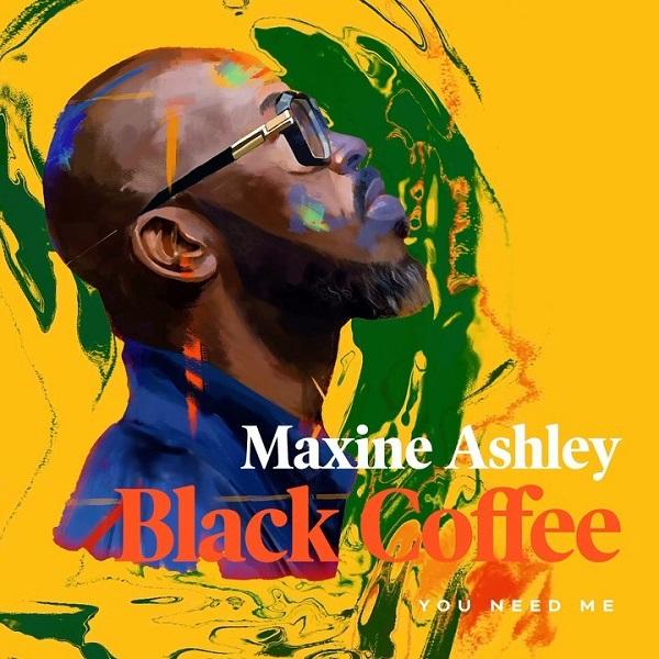 Black Coffee – You Need Me ft. Maxine Ashley, Sun-El Musician MP3 Download