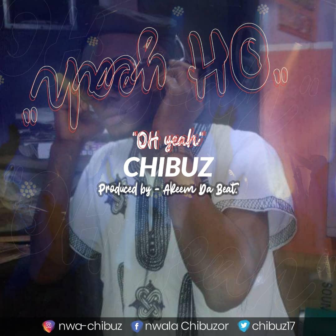 Chibuz - OH Yeah