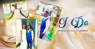 Dogo Richie – I Do ft. Mercy